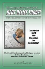 What Everyone Ought to Know About: Debt Relief Today! Some Plain Talk About Today's Economy That no one Talks About!